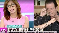 El tremendo corte de Ana Rosa al hermano de Francisco tras lo que dijo sobre el cantante en pleno