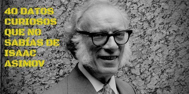 40 Curiosidades Sobre Isaac Asimov Maestro De La Ciencia