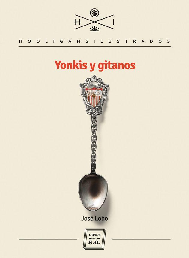 'Yonkis y gitanos', de José Lobo: leer de fútbol sin que te guste el