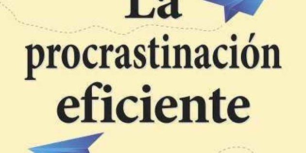 La procrastinación eficiente: un libro enseña cómo procrastinar mejor