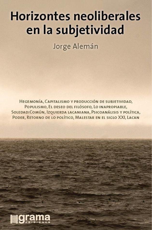 'Horizontes neoliberales en la subjetividad': unos apuntes sobre el libro de Jorge