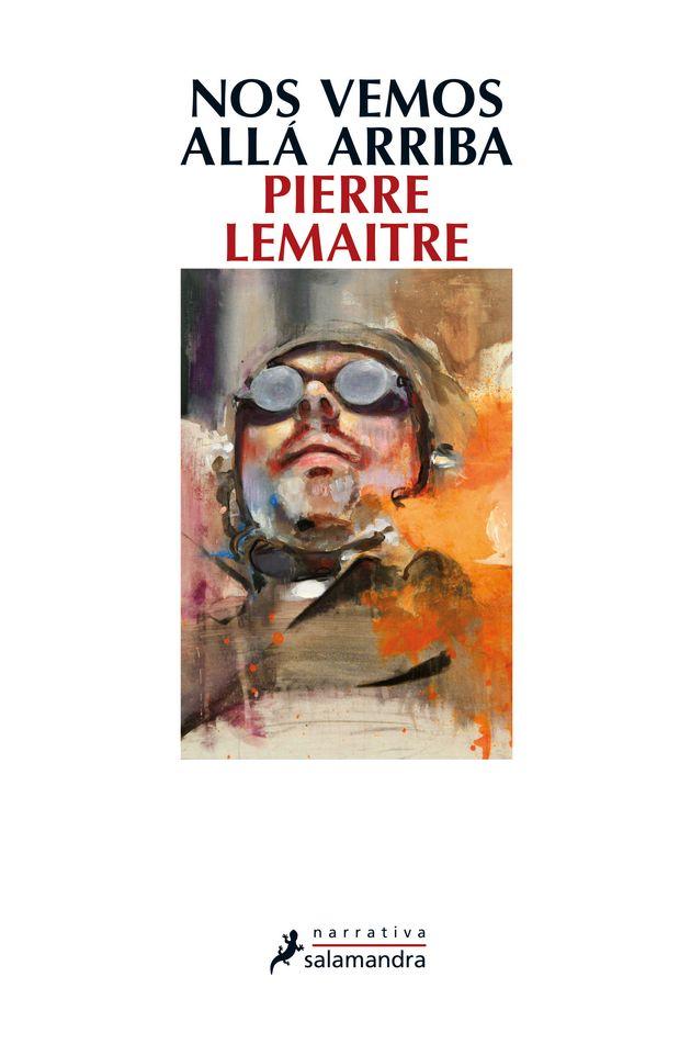 'Nos vemos allá arriba', de Pierre Lemaitre: la novela francesa que conquista a público y