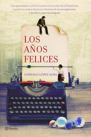 'Los años felices', de Gonzalo López Alba: España se mira en el