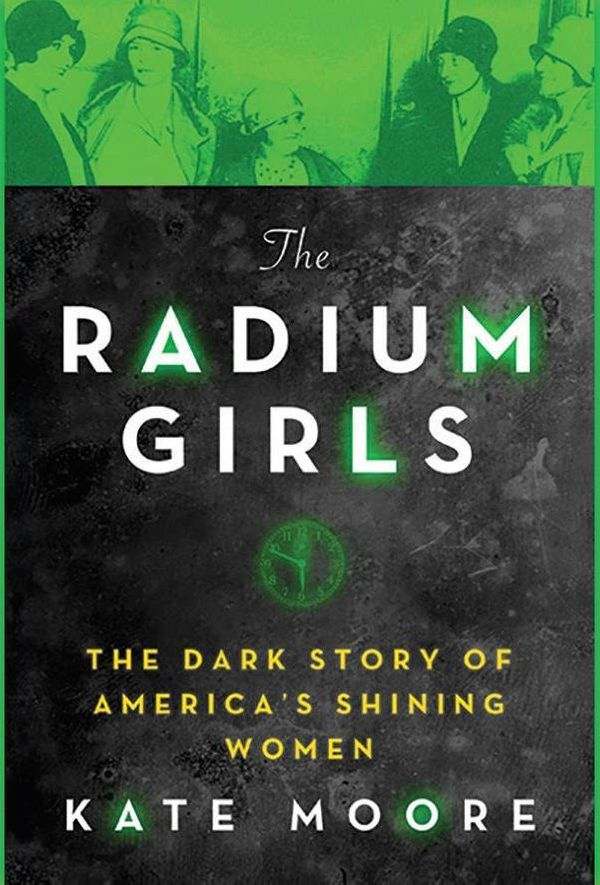Goodreads Description: While radium made headlines as a wonder drug, the hundreds of young women working in the radium-dial f