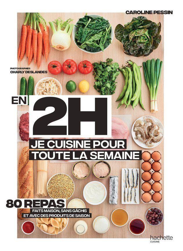 En 2h je cuisine pour toute la semaine de Caroline Pessin, photographies de Charly Deslandes chez Hachette Cuisine
