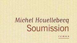 Le dernier livre de Houellebecq? Soumission à la