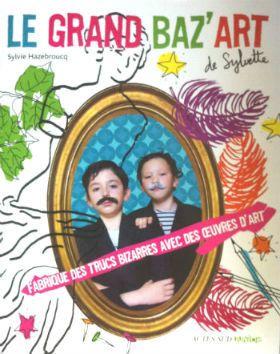Le Grand Baz'Art de Sylvette: un cahier d'activités pour artistes en