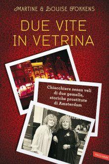 Cinquant'anni Di Prostituzione Ad Amsterdam, Due Sorelle Gemelle Si Raccontano In Un Libro