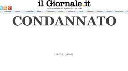 Condannato. La notizia sui siti italiani. Il Giornale fa contro copertina in