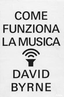Libri. David Byrne ci spiega la musica.