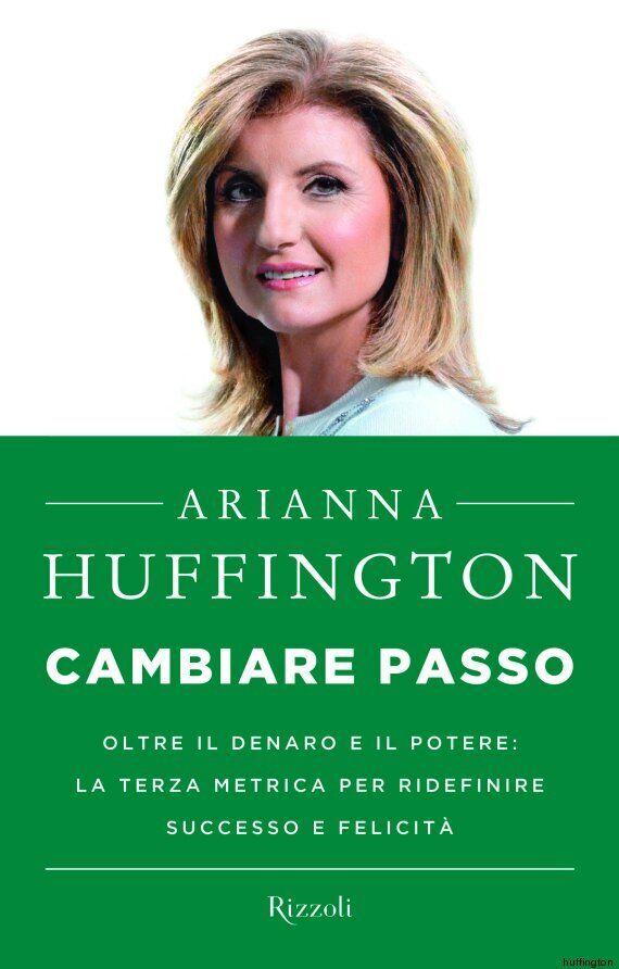 Cambiare Passo, nuovo libro di Arianna Huffington.