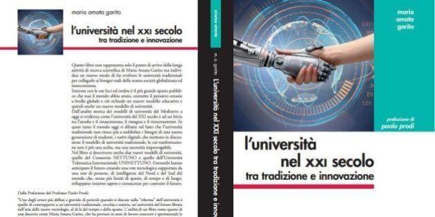 L'Università nel XXI Secolo tra Tradizione ed Innovazione: il libro di Maria Amato Garito e la nuova...