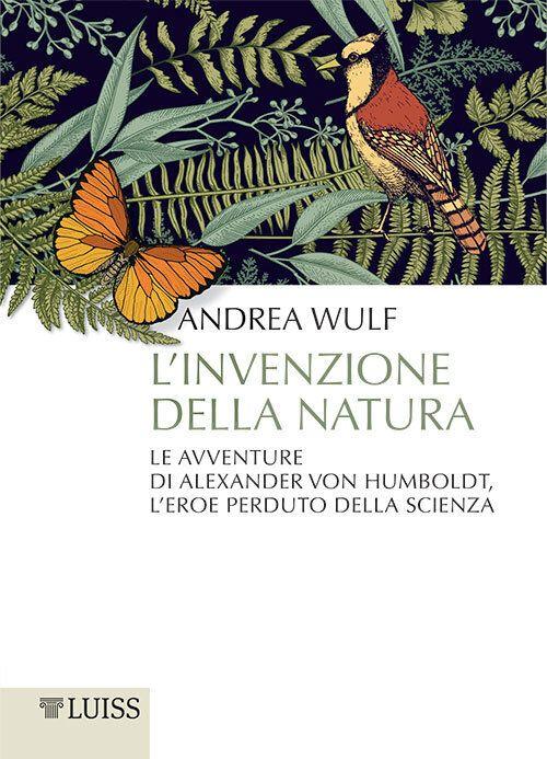 Chi era Alexander Von Humboldt, l'eroe perduto della