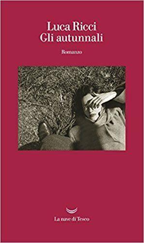 Gli autunnali di Luca Ricci: un romanzo di rara