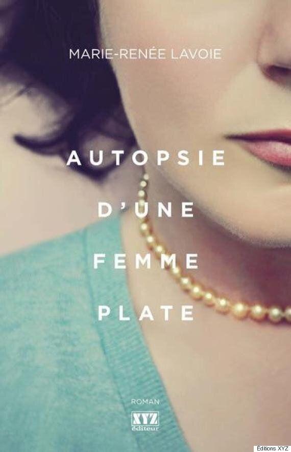«Autopsie d'une femme plate» de Marie-Renée Lavoie: titre ironique pour roman jouissif