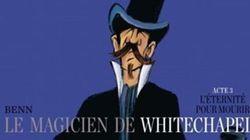 «Le magicien de Whitechapel»: l'arnaque