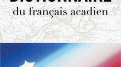 Une nouvelle édition du dictionnaire du français acadien est
