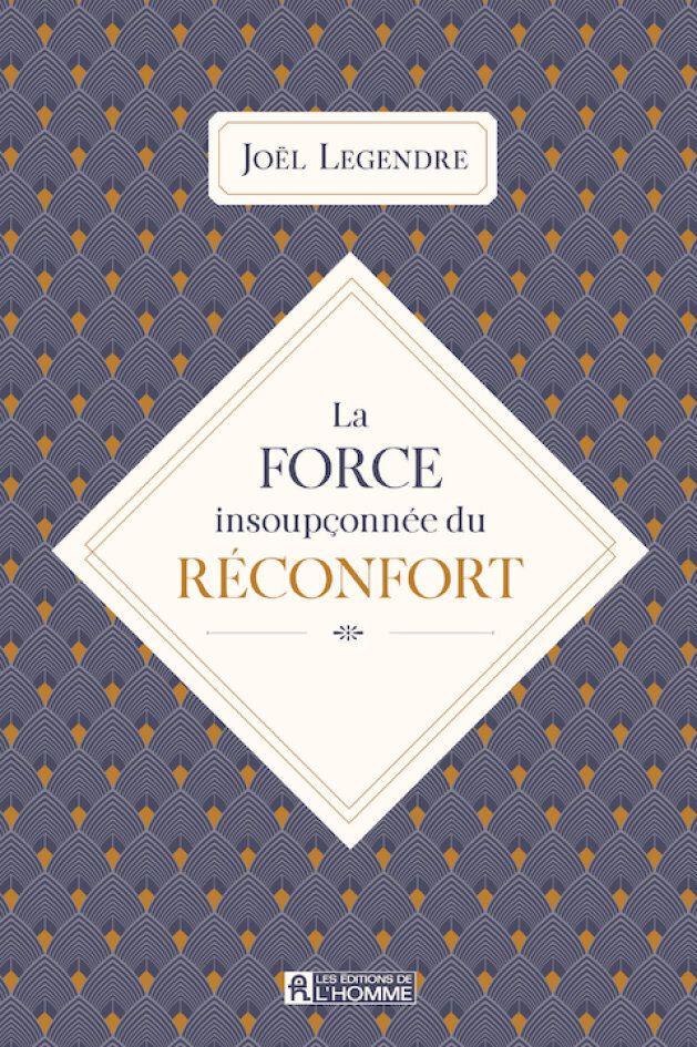 «La force insoupçonnée du réconfort» de Joël Legendre: écrire pour se