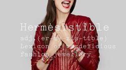 Hermèsistible: les émotions revisitées par la marque de luxe Hermès