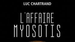 «L'Affaire Myosotis»: le roman sans parti pris du journaliste Luc Chartrand