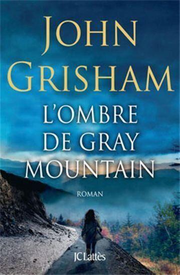 L'Ombre de Gray Mountain de John Grisham: sermon sur la