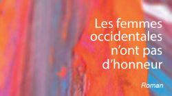 «Les femmes occidentales n'ont pas d'honneur» ou le roman de la