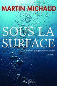 Sortie du roman «Sous la surface» de Martin Michaud: maître confirmé du polar