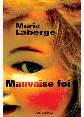 Marie Laberge signe Mauvaise foi, son plus récent