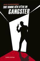 Tout homme rêve d'être un gangster, de Jean Charbonneau: crapules de