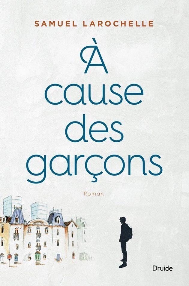 «À cause des garçons», de Samuel Larochelle : jeune homme cherche