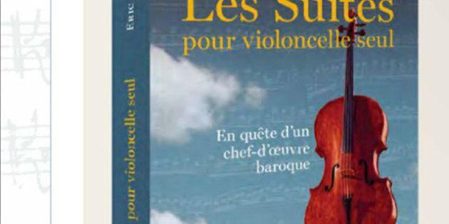 Eric Siblin: «Les Suites pour violoncelle seul», son roman, sort en
