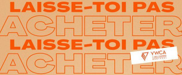 La campagne «Laisse-toi pas acheter» a été conçue par l'agence DDB pour le Y des femmes de Montréal pour la Journée internationale des femmes 2019.