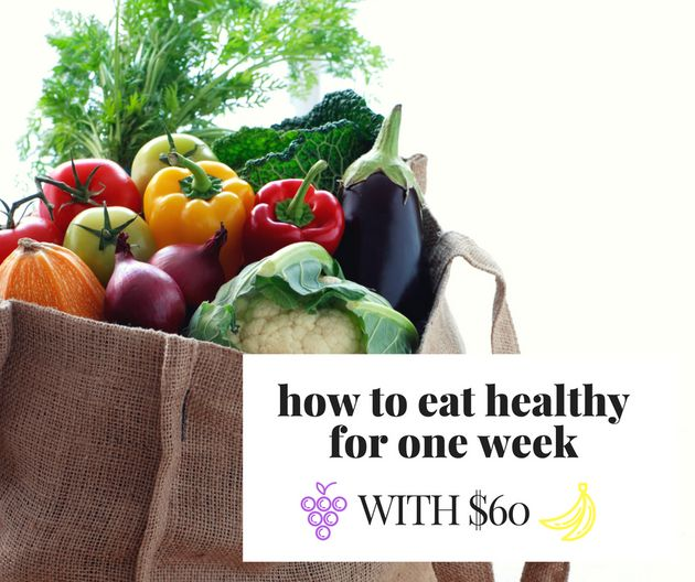 How To Eat Healthy All Week For $60 (Yes,