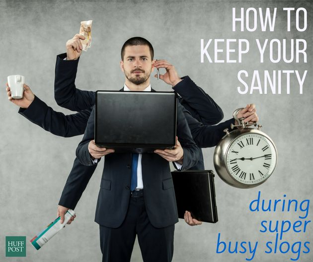 How To Keep Your Sanity During Super Busy