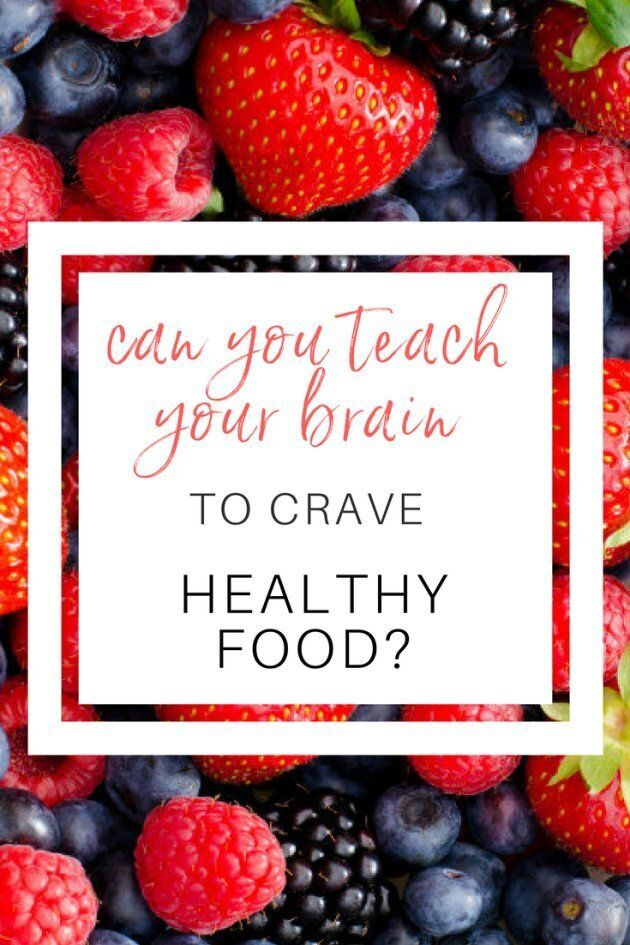 Can You Teach Your Brain To Crave Healthy