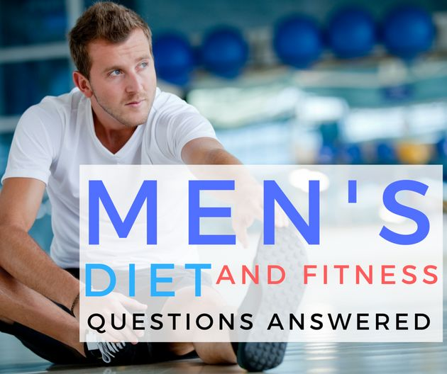 Here Are Your Men's Diet And Fitness Questions