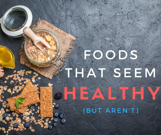 12 Foods That Aren't As Healthy As We