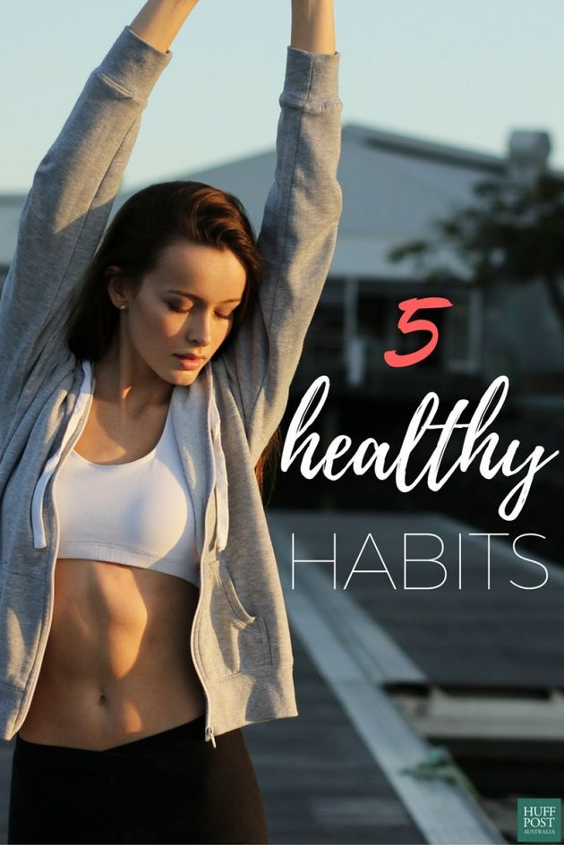 5 Healthy (And Easy) Habits Your Body Will Thank You