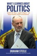 What I Learned About Politics: Inside the Rise -- and Collapse -- of Nova Scotia's NDP