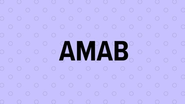 """AMAB stands for """"assigned male at birth."""""""