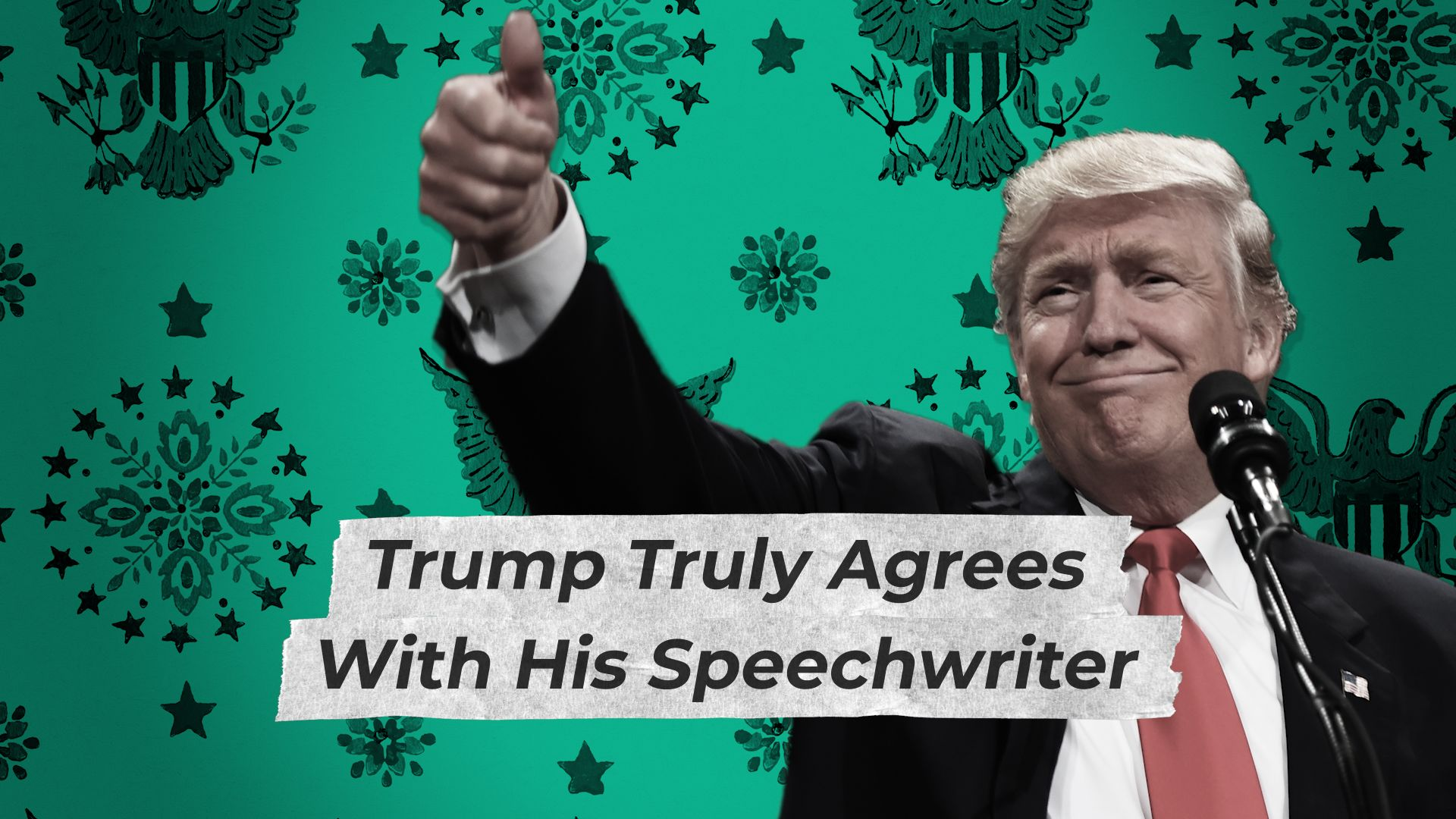 President Trump Really Agrees With His Speechwriters