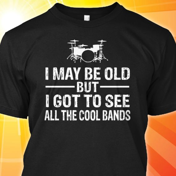 I May Be Old But I Got to See All the Cool