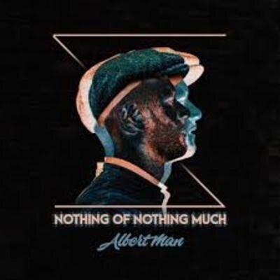 Albert Man - Nothing Of Nothing