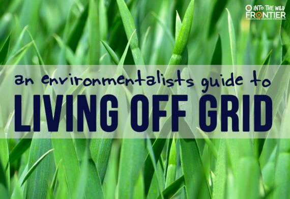 An Environmentalists' Guide to Living Off