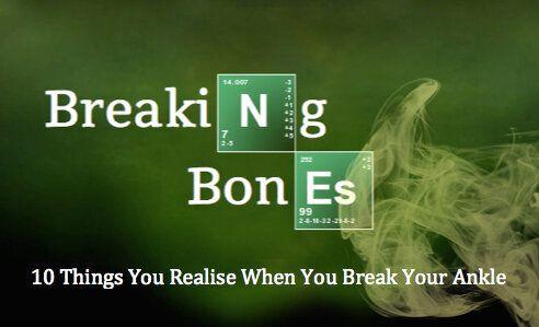 Breaking Bones: Ten Things You Realise When You Break Your