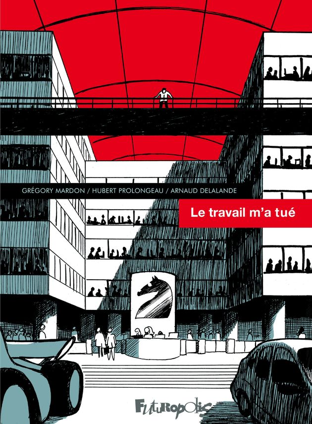 Le travail m'a tué, de Hubert Prolongeau, Arnaud Delalande et Gregory Mardon, Futuropolis,...