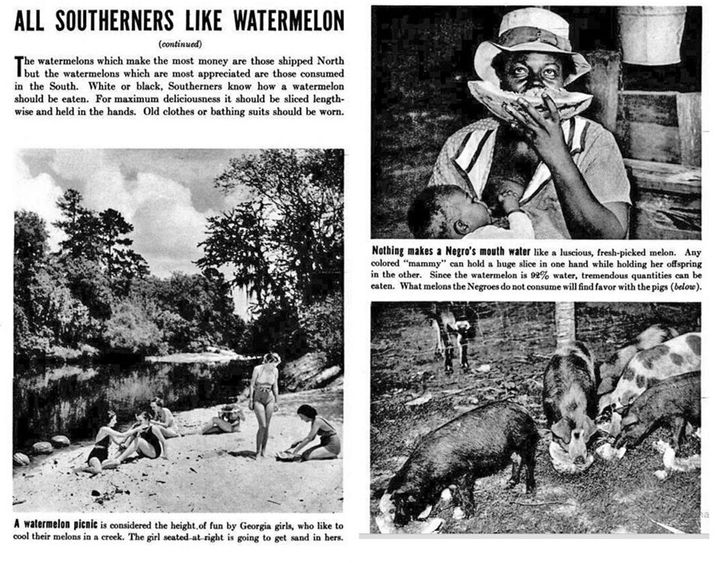 "A caption in the 1937 Life cover story reads: ""Nothing makes a Negro's mouth water like a luscious, fresh-picked melon. Any colored 'mammay' can hold a huge slice in one hand while holding her offspring in the other."""