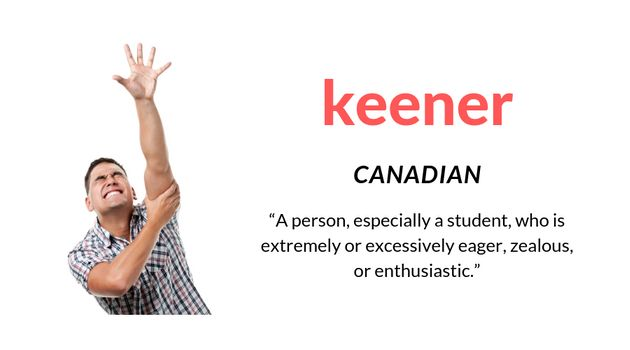 The Canadian definition of keener was added to the Oxford English Dictionary in