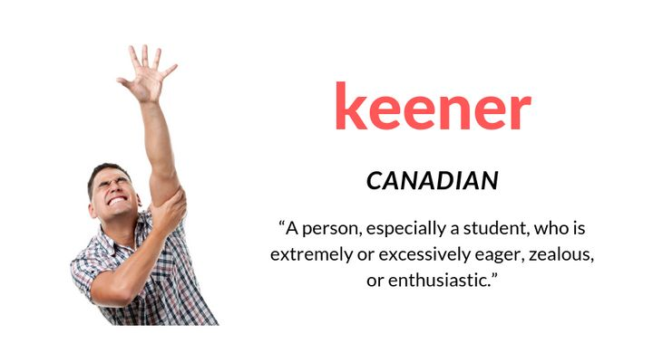The Canadian definition of keener was added to the Oxford English Dictionary in 2015.