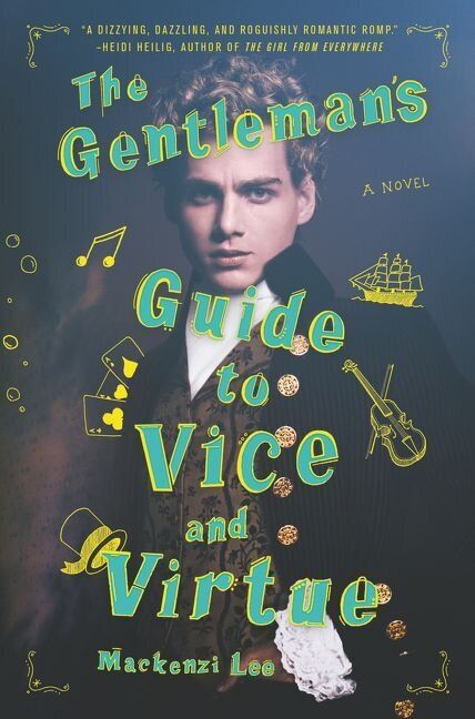 The Gentleman's Guide To Vice And Virtue by Mackenzie Lee (Harper Collins)